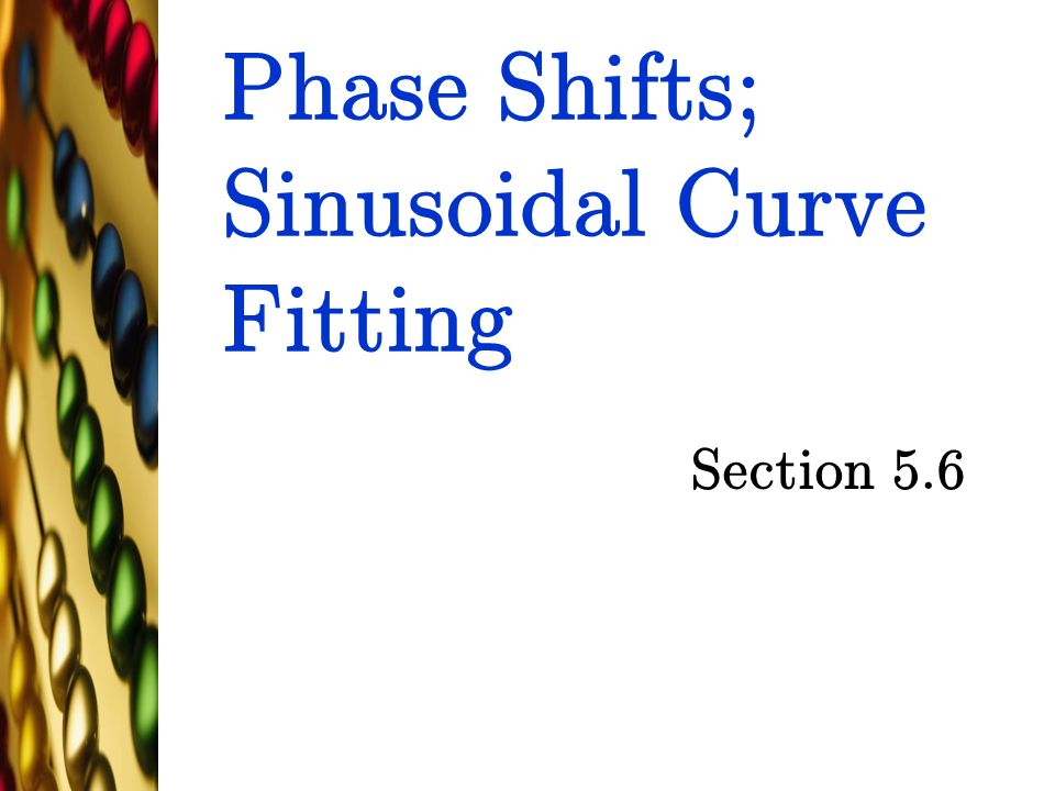 Phase Shifts; Sinusoidal Curve Fitting Section 5.6