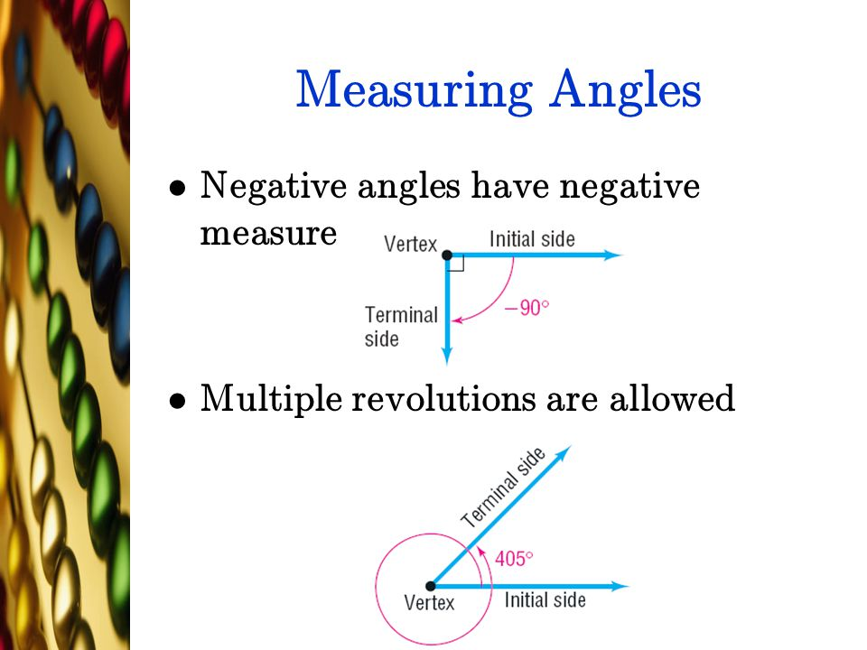 Measuring Angles Negative angles have negative measure Multiple revolutions are allowed