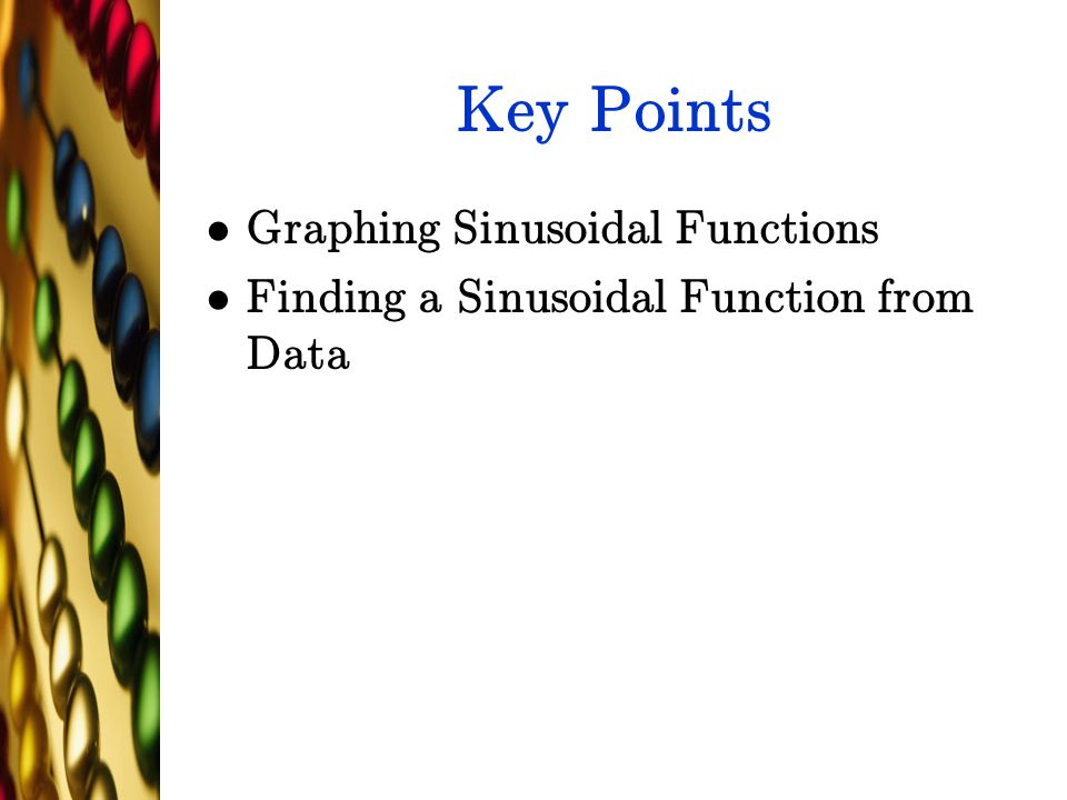 Key Points Graphing Sinusoidal Functions Finding a Sinusoidal Function from Data