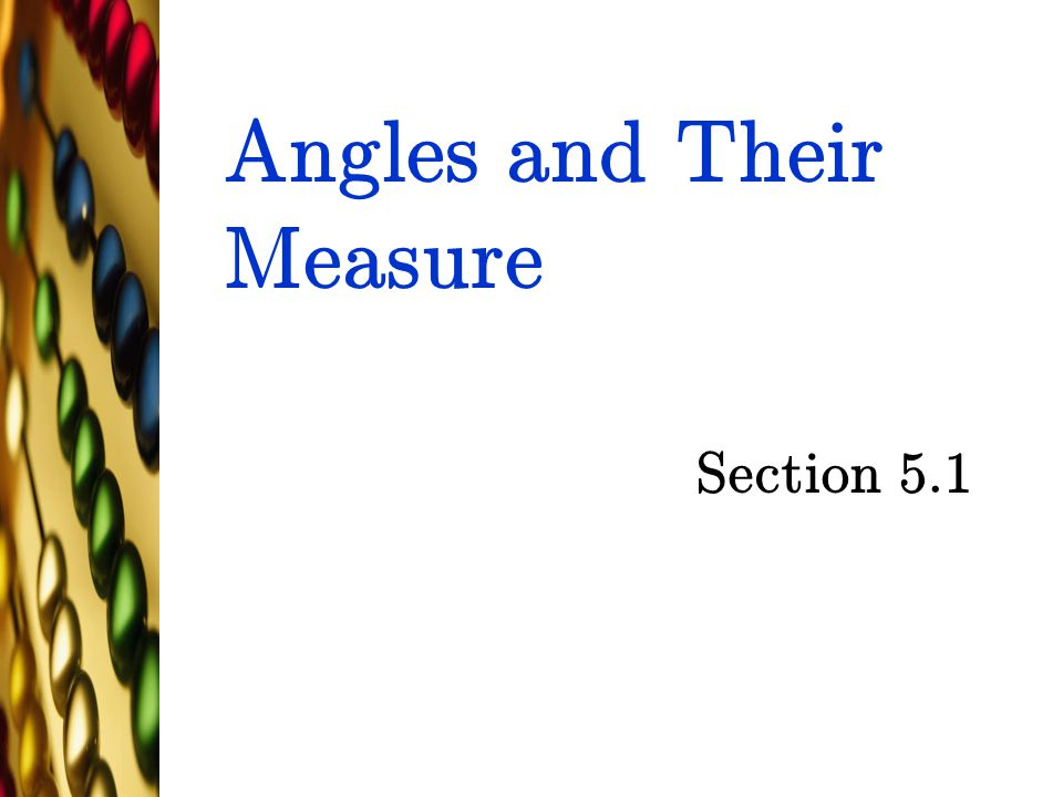 Angles and Their Measure Section 5.1