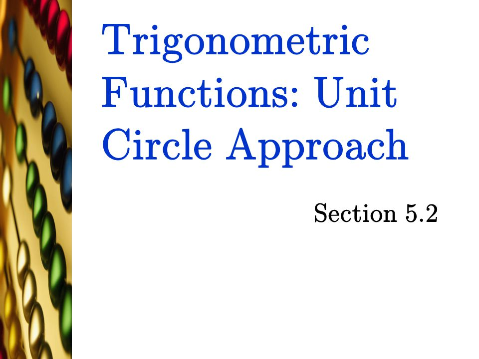 Trigonometric Functions: Unit Circle Approach Section 5.2