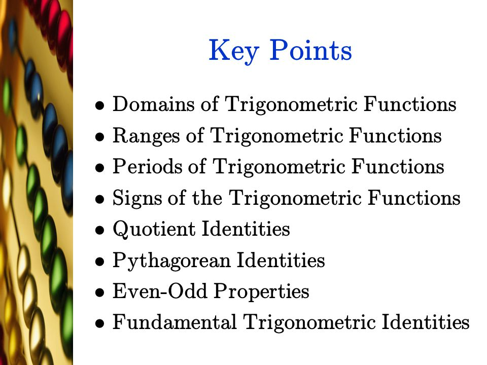 Key Points Domains of Trigonometric Functions Ranges of Trigonometric Functions Periods of Trigonometric Functions Signs of the Trigonometric Function