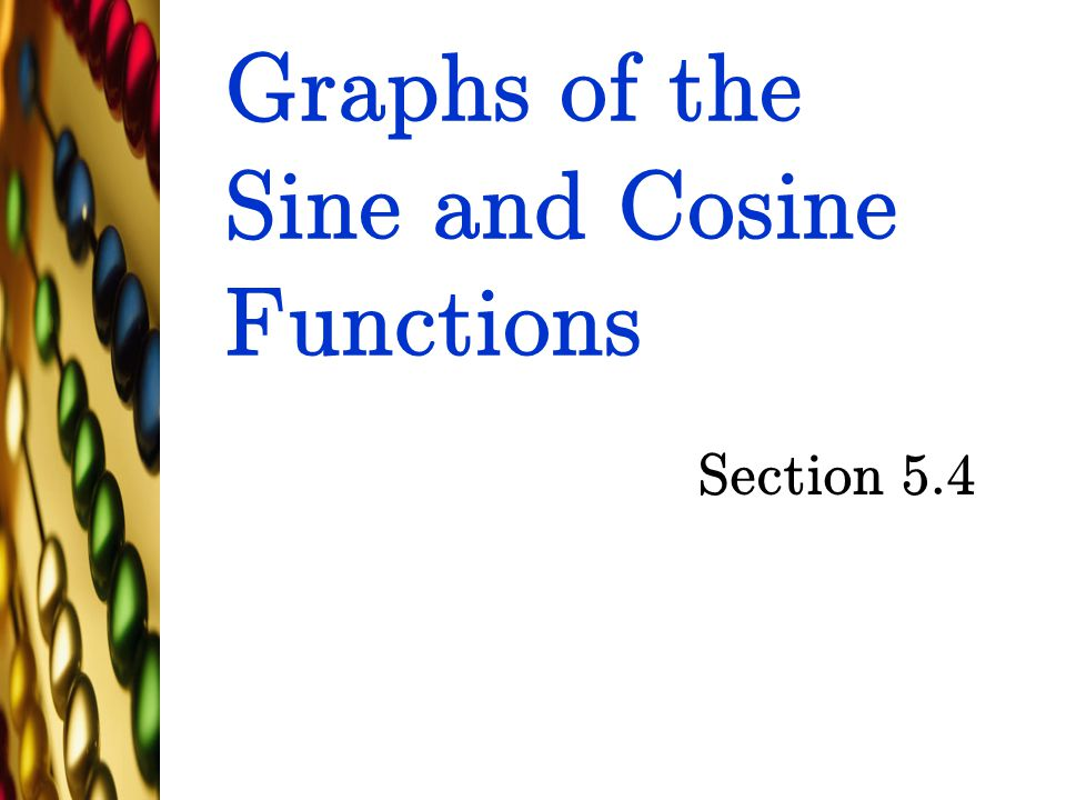 Graphs of the Sine and Cosine Functions Section 5.4