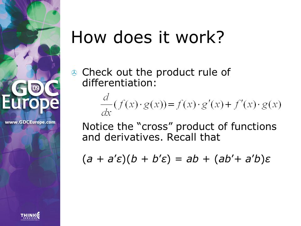 """How does it work?  Check out the product rule of differentiation: Notice the """"cross"""" product of functions and derivatives. Recall that (a + a'ε)(b +"""