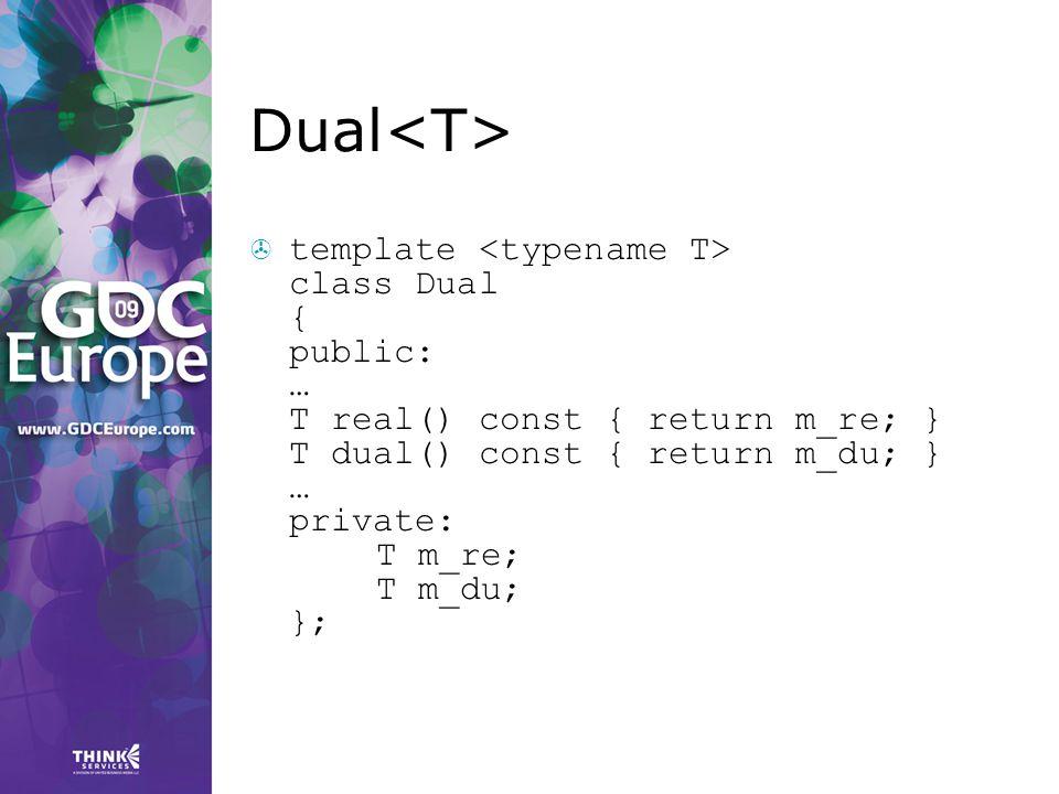 Dual  template class Dual { public: … T real() const { return m_re; } T dual() const { return m_du; } … private: T m_re; T m_du; };