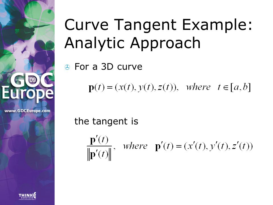 Curve Tangent Example: Analytic Approach  For a 3D curve the tangent is