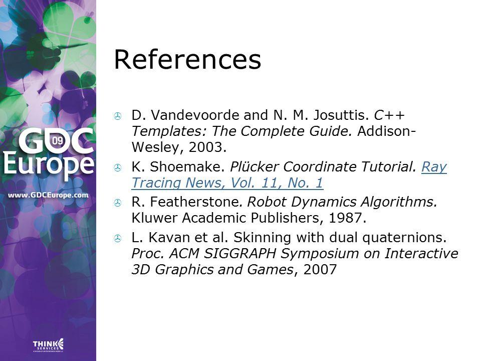 References  D. Vandevoorde and N. M. Josuttis. C++ Templates: The Complete Guide. Addison- Wesley, 2003.  K. Shoemake. Plücker Coordinate Tutorial.