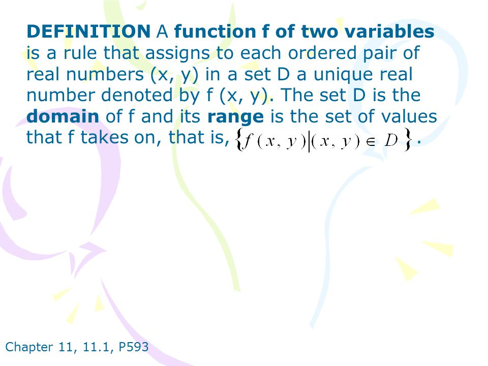 Chapter 11, 11.1, P593 We often write z=f (x, y) to make explicit the value taken on by f at the general point (x, y).