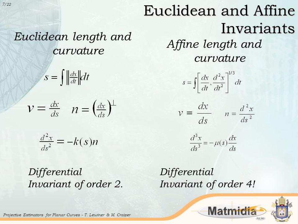 Euclidean and Affine Invariants Euclidean length and curvature Affine length and curvature 7 /22 Projective Estimators for Planar Curves - T.