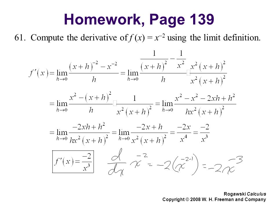 Homework, Page 139 61. Compute the derivative of f (x) = x –2 using the limit definition.