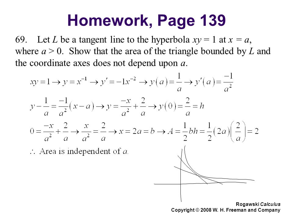 Homework, Page 139 69. Let L be a tangent line to the hyperbola xy = 1 at x = a, where a > 0.
