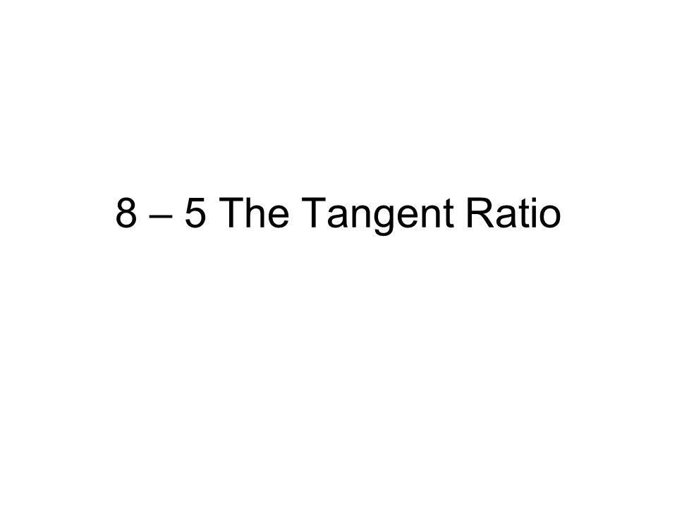 8 – 5 The Tangent Ratio