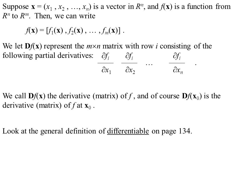 Example Find the derivative matrix for w = f(x,y,z) = ( x 2 + xy 4 e yz, ln(xz+y) ).