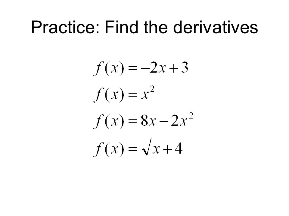 Practice: Find the derivatives