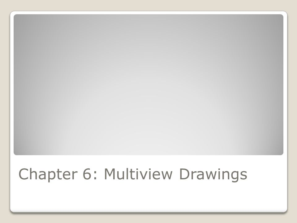 Chapter 6: Multiview Drawings