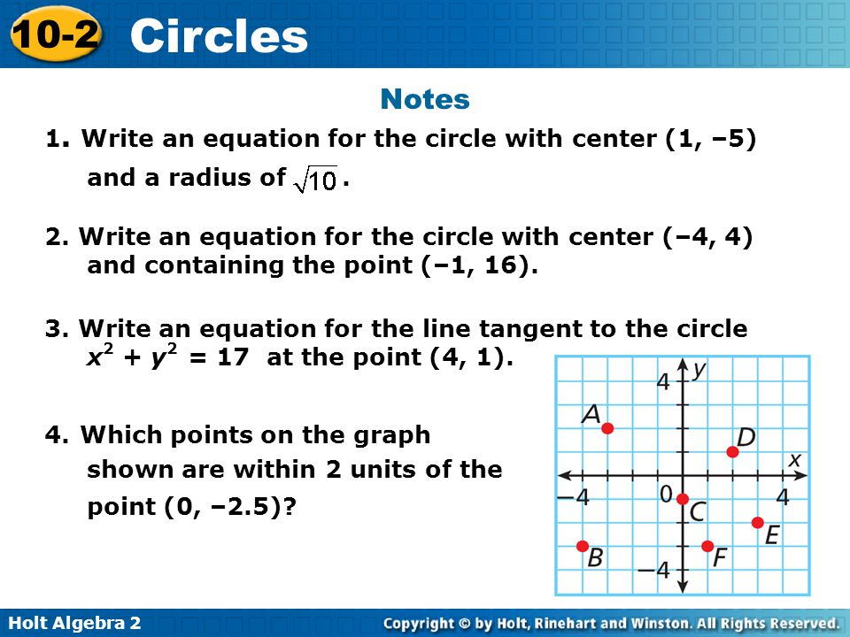 Holt Algebra 2 10-2 Circles A circle is the set of points in a plane that are a fixed distance, called the radius, from a fixed point, called the center.