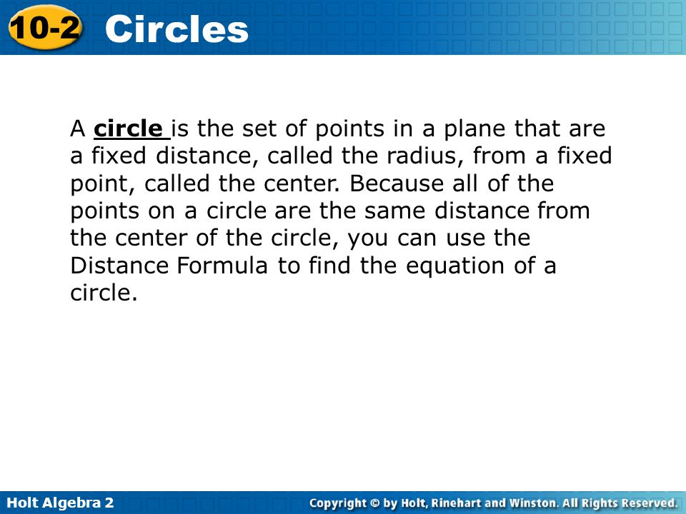 Holt Algebra 2 10-2 Circles Write the equation of a circle with center (–3, 4) and radius r = 6.