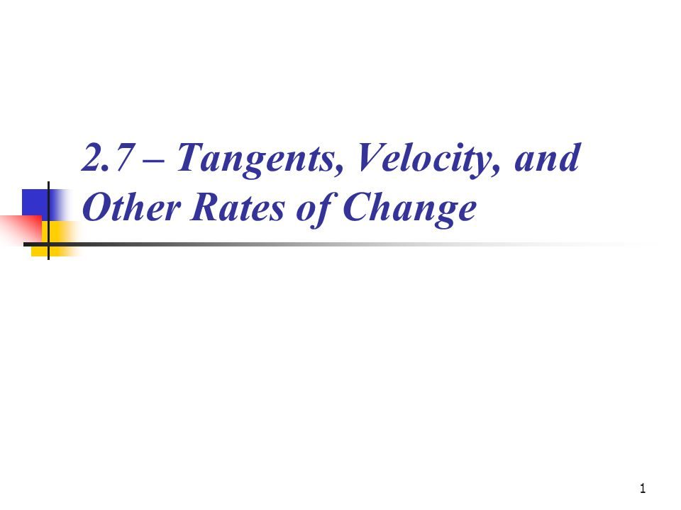 1 2.7 – Tangents, Velocity, and Other Rates of Change