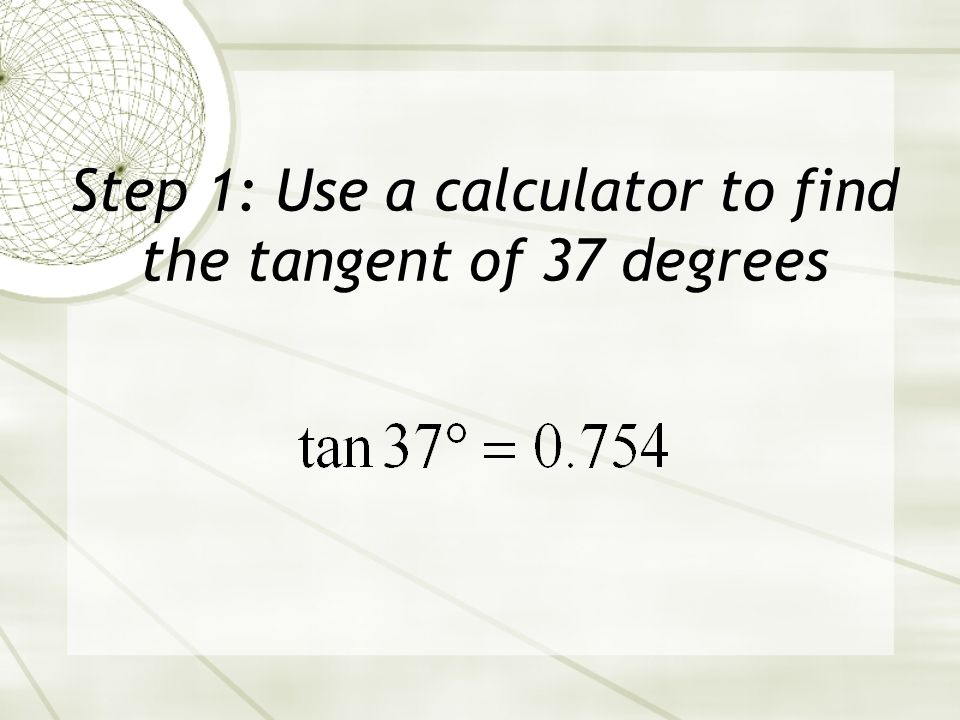 Step 2: Multiply the tangent of 37 degrees by 10