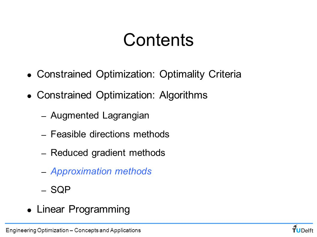 Engineering Optimization – Concepts and Applications Approximation methods ● SLP: Sequential Linear Programming ● Solving series of linear approximate problems ● Efficient methods for linear constrained problems available