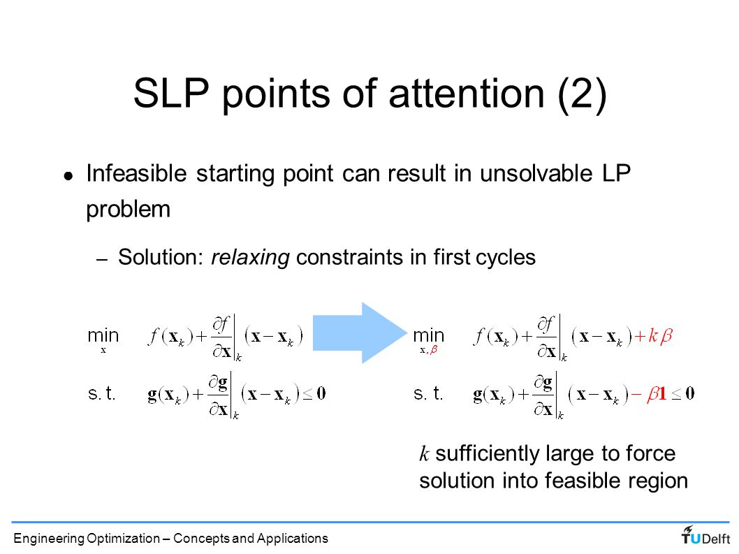 Engineering Optimization – Concepts and Applications f SLP points of attention (3) ● Cycling can occur when optimum lies on curved constraint – Solution: move limit reduction strategy x1x1 x2x2