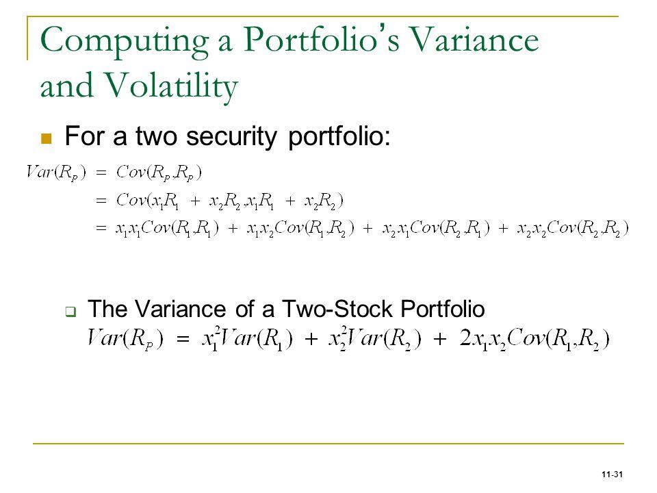11-31 Computing a Portfolio ' s Variance and Volatility For a two security portfolio:  The Variance of a Two-Stock Portfolio