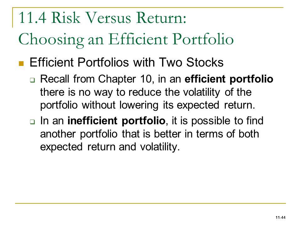 11-44 11.4 Risk Versus Return: Choosing an Efficient Portfolio Efficient Portfolios with Two Stocks  Recall from Chapter 10, in an efficient portfoli