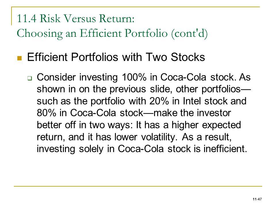 11-47 11.4 Risk Versus Return: Choosing an Efficient Portfolio (cont'd) Efficient Portfolios with Two Stocks  Consider investing 100% in Coca-Cola st