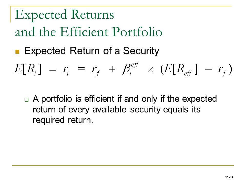 11-84 Expected Returns and the Efficient Portfolio Expected Return of a Security  A portfolio is efficient if and only if the expected return of ever