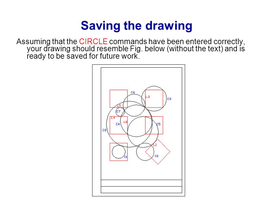 Saving the drawing Assuming that the CIRCLE commands have been entered correctly, your drawing should resemble Fig.