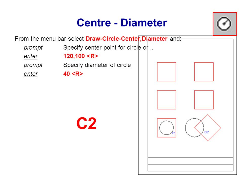 Centre - Diameter From the menu bar select Draw-Circle-Center,Diameter and: prompt Specify center point for circle or..