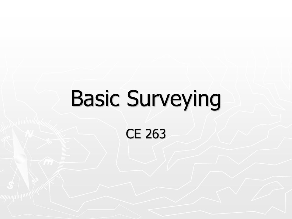 Topographic Surveying ► Scale and accuracy: Both depend on what used for ► Method of Representing:  Most common is Contour Line – Imaginary line on surface of the earth passing through points that have equal elevation  Contour Interval – Vertical distance between lines » Topo map with contour lines shows elevation of points on ground & shapes of topographic features (hills, etc.) ► USGS Topo – 10' or 20' contour intercal ► Subdivision – 2' or 4'  Index Contour – every 5 th contour drawn heavier on maps  Slopes & X-sections can be obtained from contours