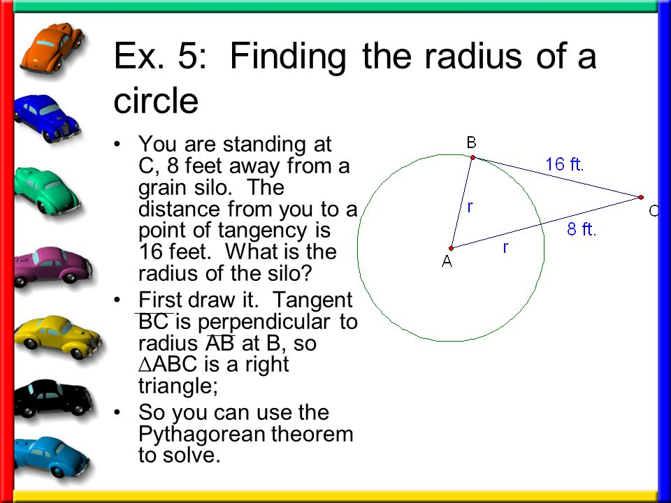 Ex.5: Finding the radius of a circle You are standing at C, 8 feet away from a grain silo.