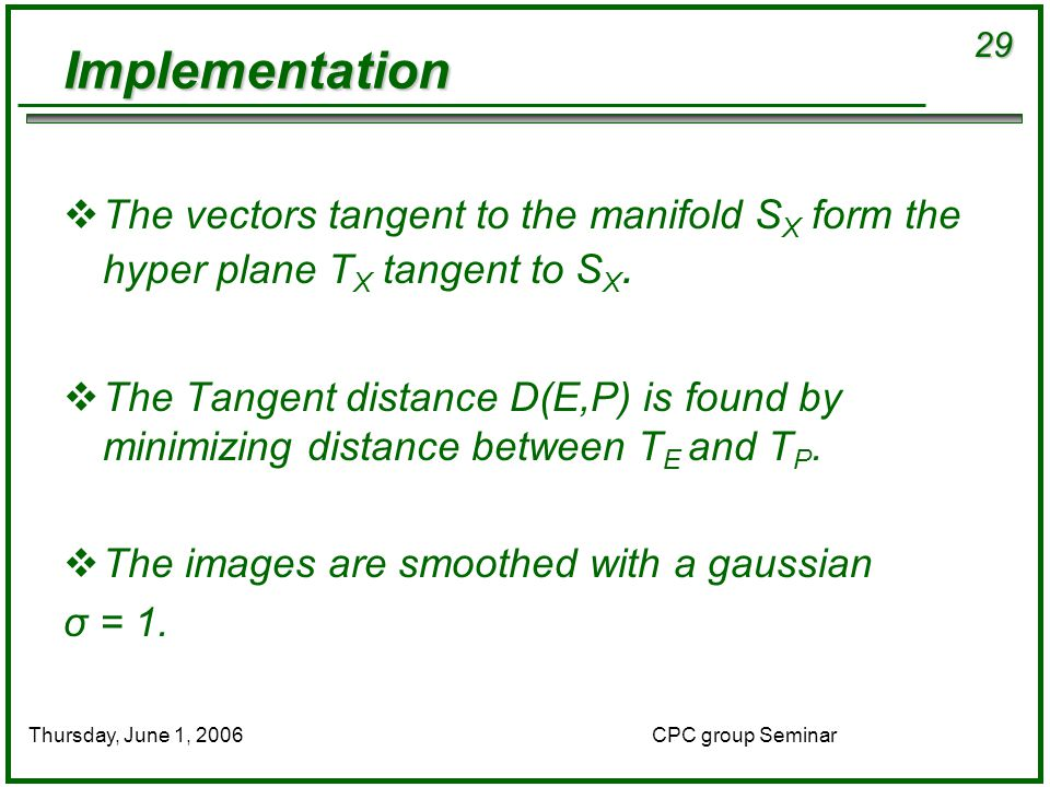 29 CPC group SeminarThursday, June 1, 2006 Implementation  The vectors tangent to the manifold S X form the hyper plane T X tangent to S X.