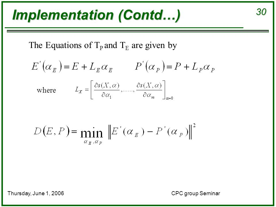 30 CPC group SeminarThursday, June 1, 2006 The Equations of T P and T E are given by where Implementation (Contd…)