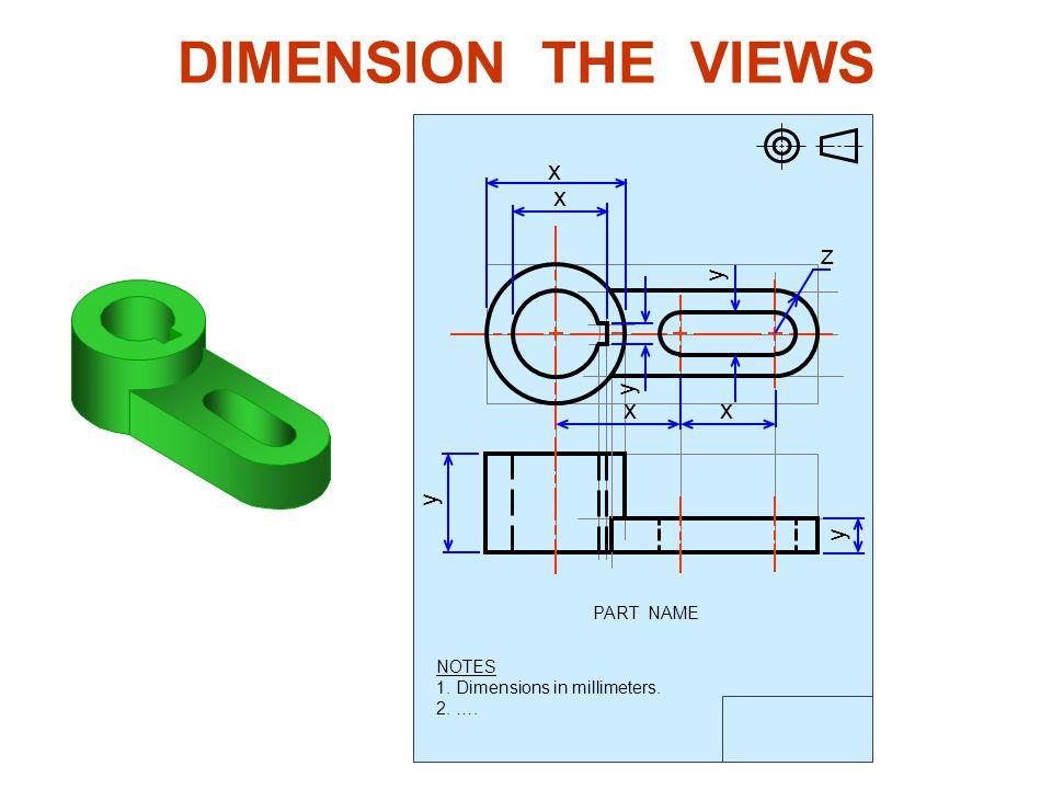 DIMENSION THE VIEWS NOTES 1. Dimensions in millimeters. 2. …. PART NAME x x x x y y y y z