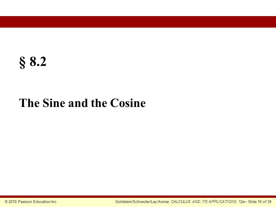 © 2010 Pearson Education Inc.Goldstein/Schneider/Lay/Asmar, CALCULUS AND ITS APPLICATIONS, 12e– Slide 10 of 39 § 8.2 The Sine and the Cosine