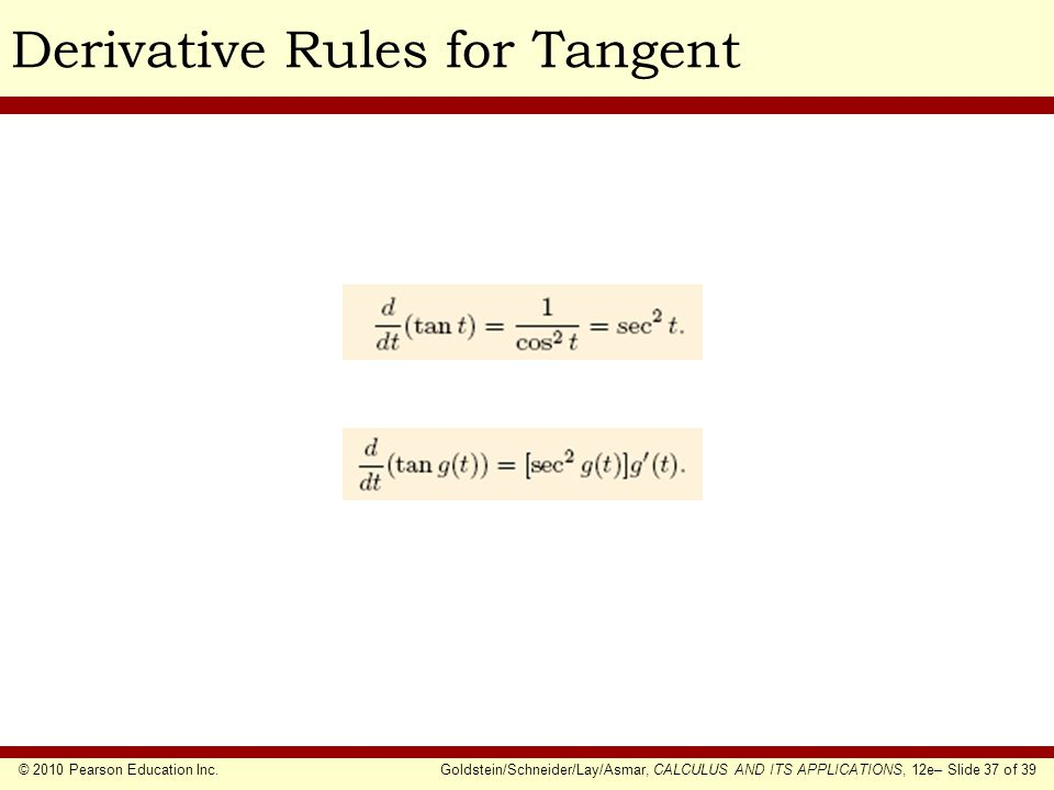 © 2010 Pearson Education Inc.Goldstein/Schneider/Lay/Asmar, CALCULUS AND ITS APPLICATIONS, 12e– Slide 37 of 39 Derivative Rules for Tangent