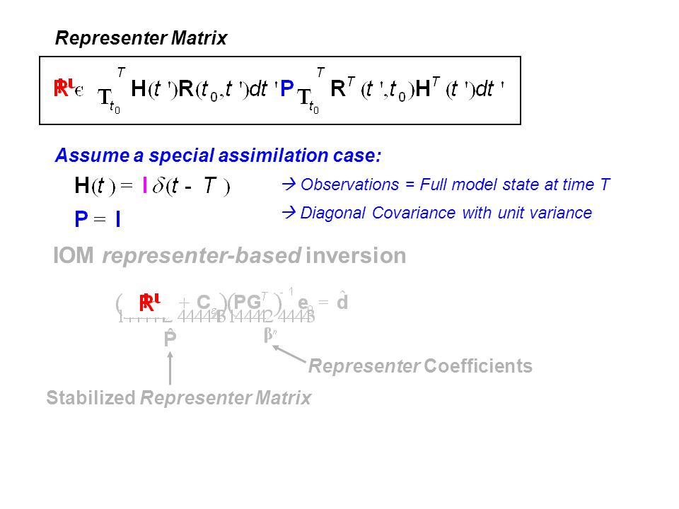 IOM representer-based inversion Stabilized Representer Matrix Representer Coefficients Representer Matrix Assume a special assimilation case:  Observ
