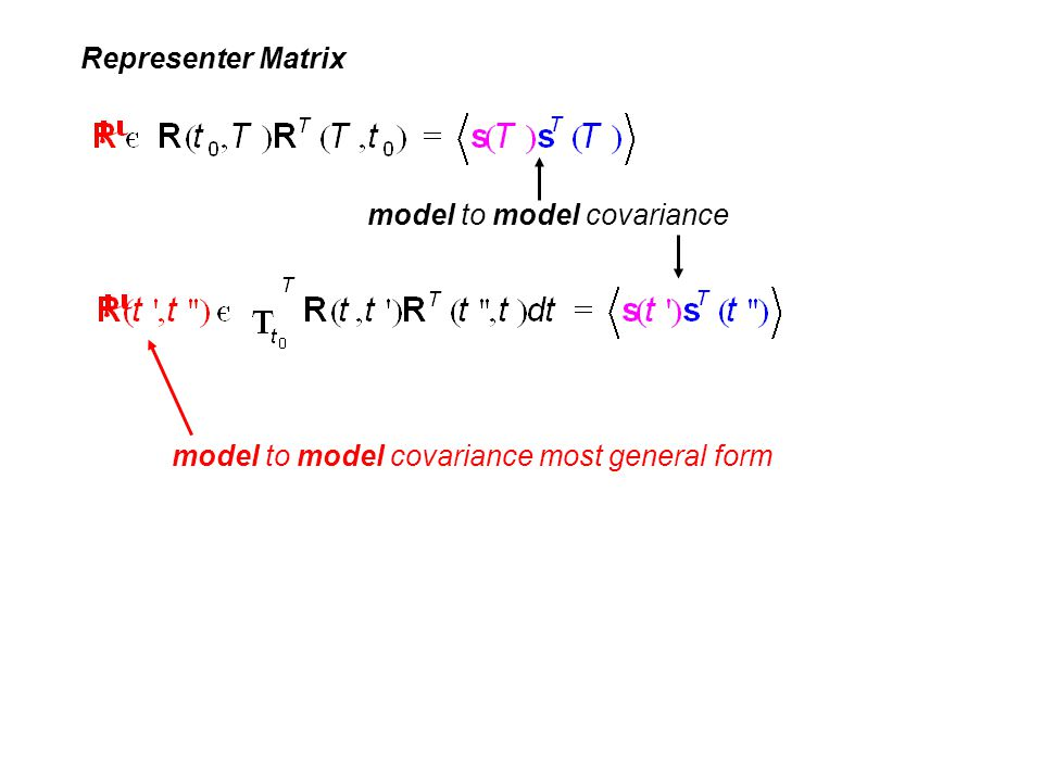 Representer Matrix model to model covariance model to model covariance most general form