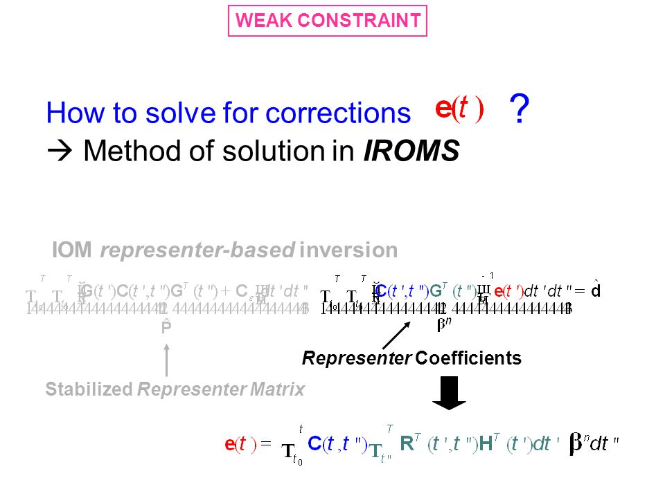 Stabilized Representer Matrix Representer Coefficients WEAK CONSTRAINT How to solve for corrections ?  Method of solution in IROMS IOM representer-ba