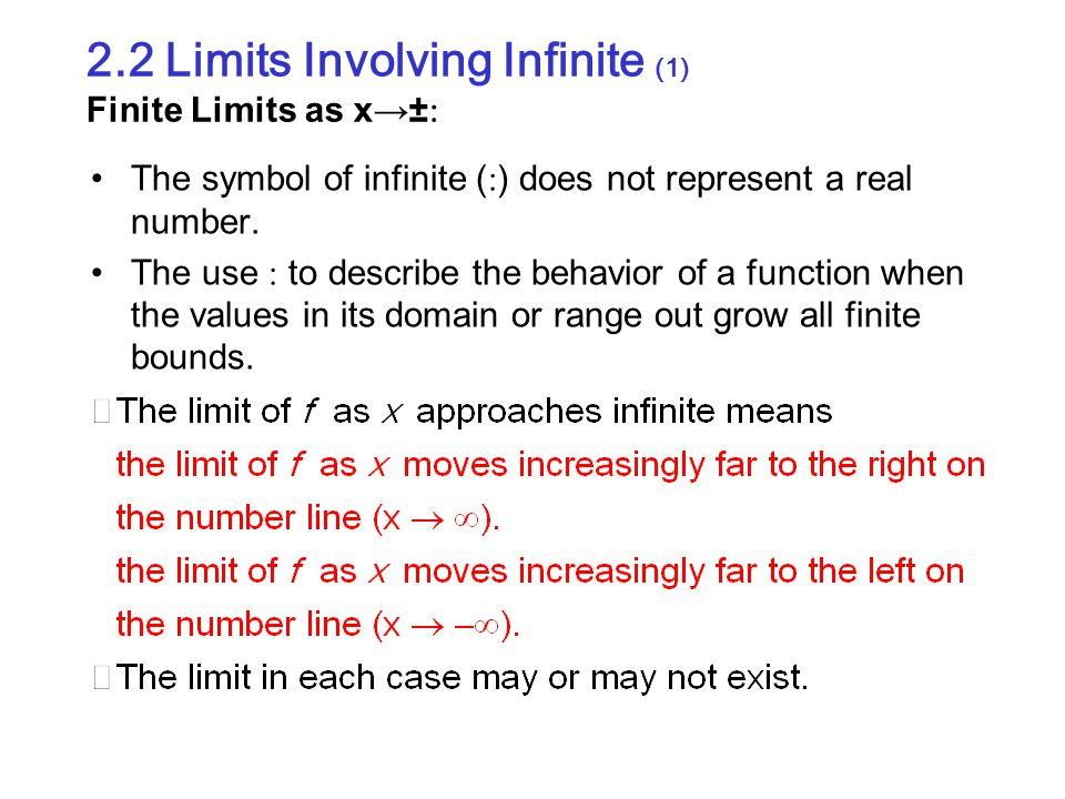 2.2 Limits Involving Infinite (1) Finite Limits as x→±  The symbol of infinite (  ) does not represent a real number. The use  to describe the beha