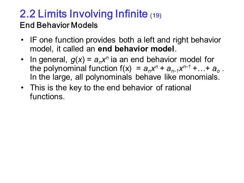 2.2 Limits Involving Infinite (19) End Behavior Models IF one function provides both a left and right behavior model, it called an end behavior model.