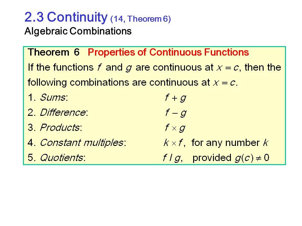 2.3 Continuity (14, Theorem 6) Algebraic Combinations