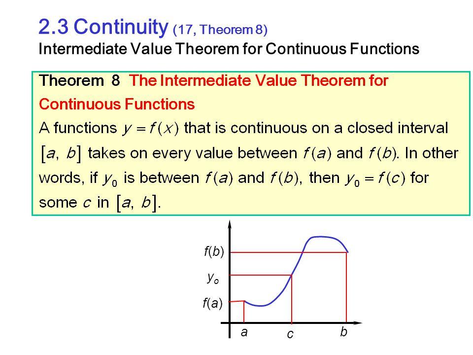 2.3 Continuity (17, Theorem 8) Intermediate Value Theorem for Continuous Functions a b f(a)f(a) f(b)f(b) c yoyo
