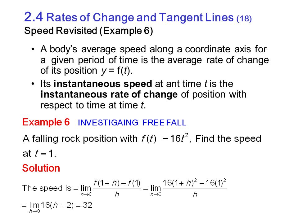 2.4 Rates of Change and Tangent Lines (18) Speed Revisited (Example 6) A body's average speed along a coordinate axis for a given period of time is th