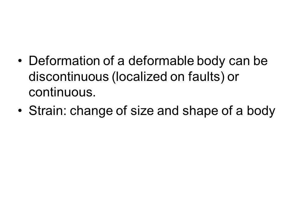 Deformation of a deformable body can be discontinuous (localized on faults) or continuous.