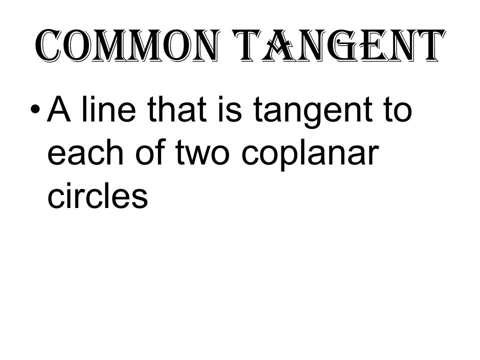Common internal tangent Intersects the segment joining the centers A B
