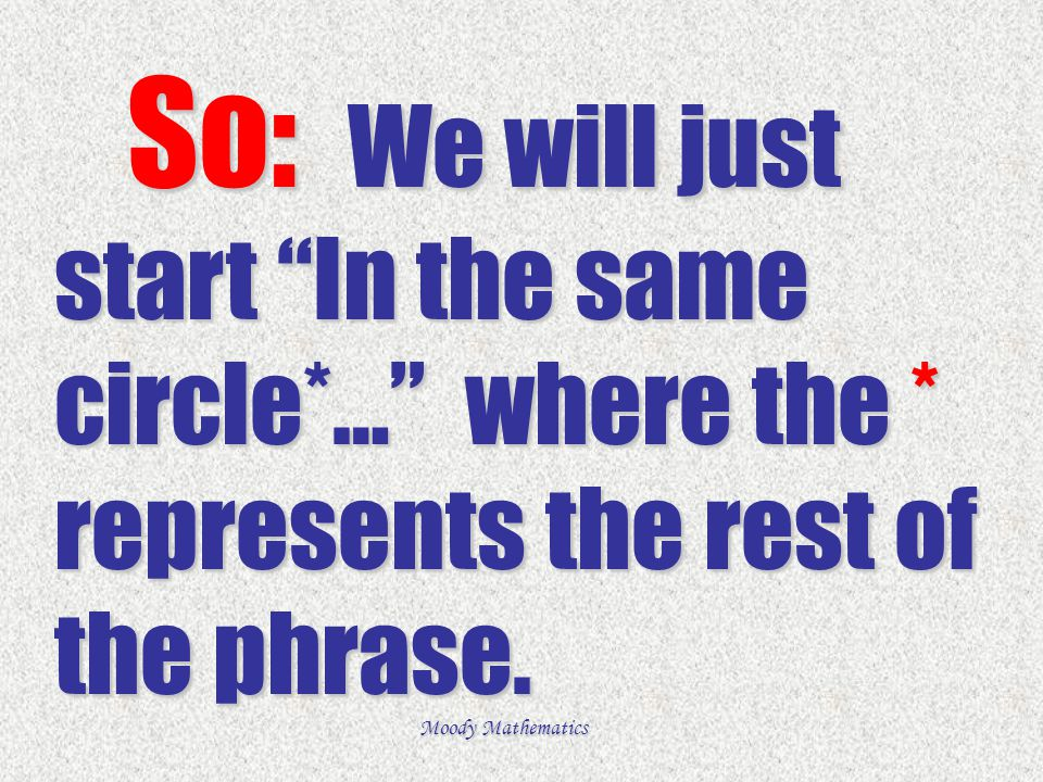 """So: We will just start """"In the same circle*…"""" where the * represents the rest of the phrase. So: We will just start """"In the same circle*…"""" where the *"""