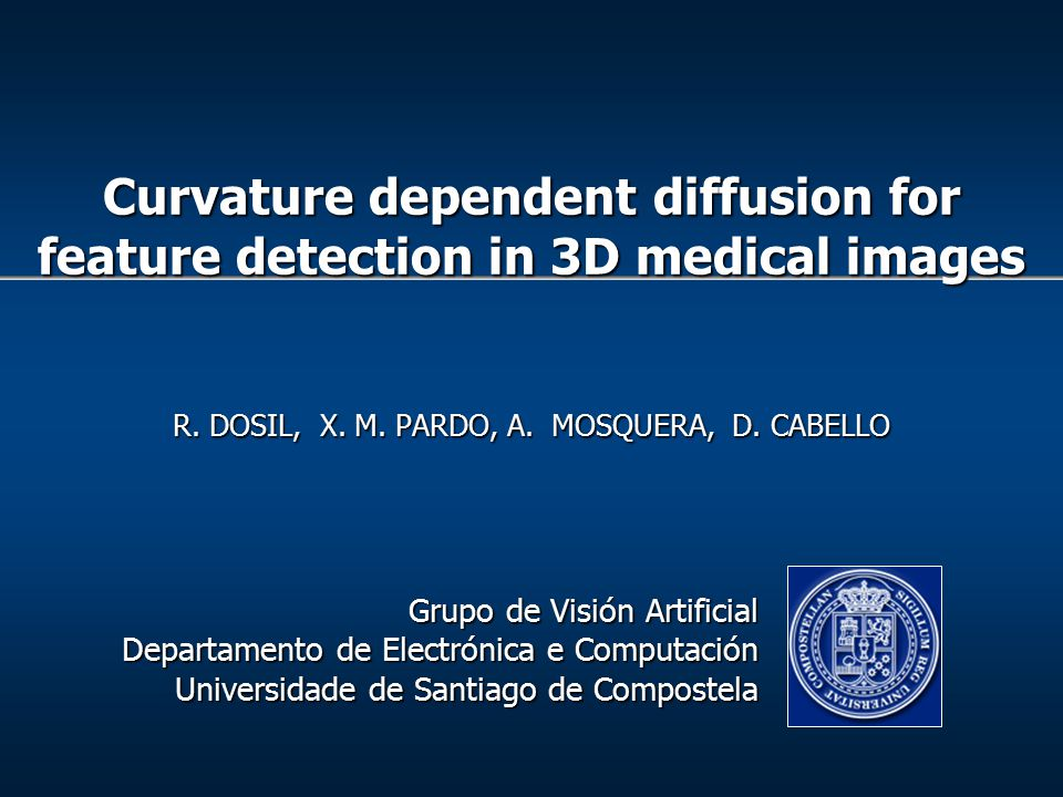  Objectives  Calculus of gradient and curvature  Detection of boundaries and corners  Applications  Energy minimization techniques: definition of image potentials  Matching techniques: detection of characteristic features Feature detection in medical images